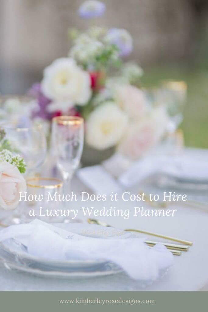 How much does it cost to hire a luxury wedding planner- Kimberley Rose Design discusses.